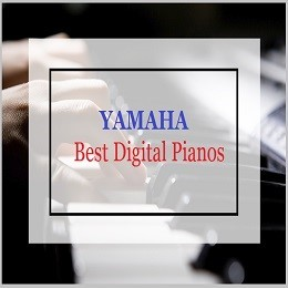 Best Yamaha Digital Pianos